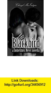 GO Downloads Blackbird (A Sometimes Never Novella) Cheryl McIntyre